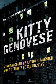 Kitty Genovese (A True Account of a Public Murder and Its Private Consequences) by Catherine Pelonero, 9781628737066