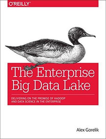 The Enterprise Big Data Lake (Delivering the Promise of Big Data and Data Science) by Alex Gorelik, 9781491931554