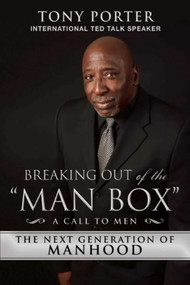 """Breaking Out of the """"Man Box"""" (The Next Generation of Manhood) by Tony Porter, 9781634506465"""