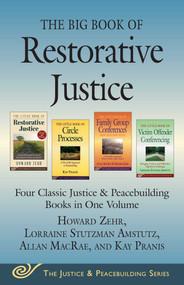 The Big Book of Restorative Justice (Four Classic Justice & Peacebuilding Books in One Volume) by Howard Zehr, Allan MacRae, Kay Pranis, Lorraine Stutzman Amstutz, 9781680990560