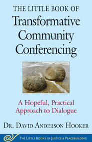 The Little Book of Transformative Community Conferencing (A Hopeful, Practical Approach to Dialogue) by David Anderson Hooker, 9781680991666