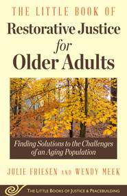 The Little Book of Restorative Justice for Older Adults (Finding Solutions to the Challenges of an Aging Population) by Julie Friesen, Wendy Meek, 9781680992083
