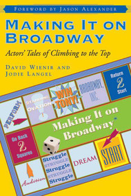 Making It on Broadway (Actors' Tales of Climbing to the Top) by Jodie Langel, David Wienir, Jason Alexander, 9781581153460