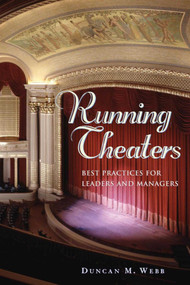 Running Theaters (Best Practices for Leaders and Managers) by Duncan M. Webb, 9781581153934