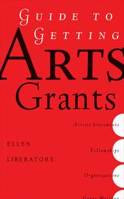 Guide to Getting Arts Grants by Ellen Liberatori, 9781581154566