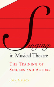 Singing in Musical Theatre (The Training of Singers and Actors) by Joan Melton, Angela Punch Mcgregor, 9781581154825