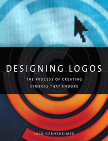 Designing Logos (The Process of Creating Symbols That Endure) by Jack Gernsheimer, 9781581156492