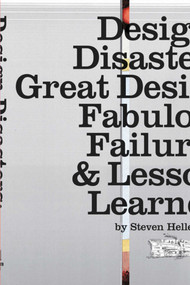 Design Disasters (Great Designers, Fabulous Failure, and Lessons Learned) by Steven Heller, 9781581156522