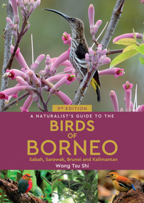 A Naturalist's Guide to the Birds of Borneo - 9781912081912 by Wong Tsu Shi, 9781912081912
