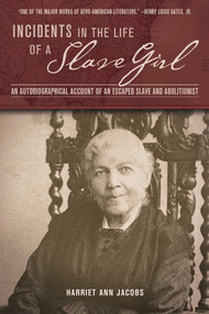 Incidents in the Life of a Slave Girl (An Autobiographical Account of an Escaped Slave and Abolitionist) by Harriet Ann Jacobs, 9781632204554