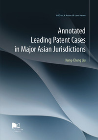 Annotated Leading Patent Cases in Major Asian Jurisdictions by Kung-Chung Liu, 9789629373078