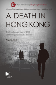 A Death in Hong Kong (The MacLennan Case of 1980 and the Suppression of a Scandal) by Nigel Collett, 9789629373474