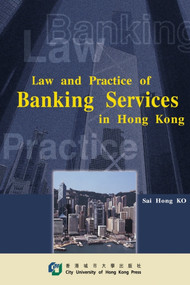 Law & Practice of Banking Services in HK by Sai Hong Ko, 9789629370367