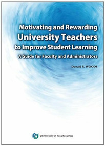 Motivating and Rewarding University Teachers to Improve Student Learning (A Guide for Faculty and Administrators) by Ronald R. Woods, 9789629371890