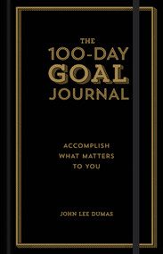 The 100-Day Goal Journal (Accomplish What Matters to You) by John Lee Dumas, 9781454930747