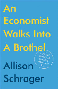 An Economist Walks into a Brothel (And Other Unexpected Places to Understand Risk) by Allison Schrager, 9780525533962