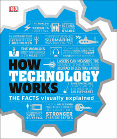 How Technology Works (The Facts Visually Explained) by DK, 9781465479648