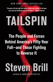 Tailspin (The People and Forces Behind America's Fifty-Year Fall--and Those Fighting to Reverse It) by Steven Brill, 9780525432012