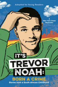 It's Trevor Noah: Born a Crime (Stories from a South African Childhood (Adapted for Young Readers)) - 9780525582175 by Trevor Noah, 9780525582175