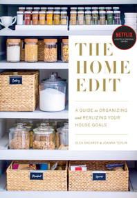 The Home Edit (A Guide to Organizing and Realizing Your House Goals) by Clea Shearer, Joanna Teplin, 9780525572640