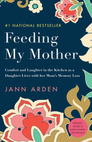 Feeding My Mother (Comfort and Laughter in the Kitchen as a Daughter Lives with her Mom's Memory Loss) by Jann Arden, 9780735273931