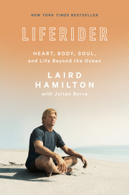 Liferider (Heart, Body, Soul, and Life Beyond the Ocean) by Laird Hamilton, Julian Borra, 9781635652901