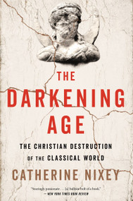The Darkening Age (The Christian Destruction of the Classical World) by Catherine Nixey, 9781328589286