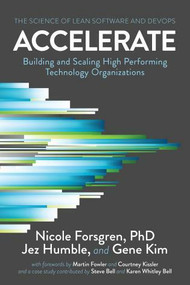 Accelerate (The Science of Lean Software and DevOps: Building and Scaling High Performing Technology Organizations) by PhD Forsgren, Nicole, Jez Humble, Gene Kim, 9781942788331
