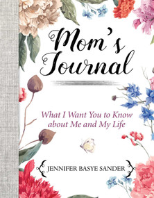 Mom's Journal (What I Want You to Know About Me and My Life) by Jennifer Basye Sander, 9781510742505