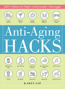 Anti-Aging Hacks (200+ Ways to Feel--and Look--Younger) by Karen Asp, 9781507209561
