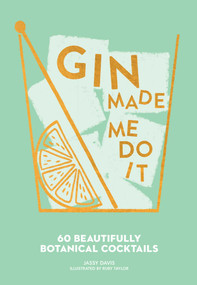 Gin Made Me Do It (60 Beautifully Botanical Cocktails) by Jassy Davis, 9781449499709