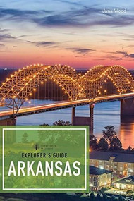 Explorer's Guide Arkansas by Jana Wood, 9781682682579