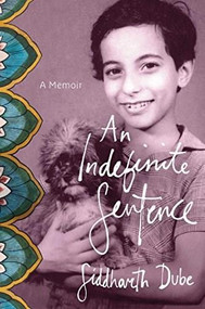 An Indefinite Sentence (A Personal History of Outlawed Love and Sex) by Siddharth Dube, 9781501158476