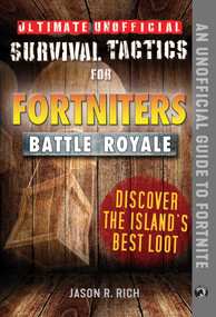 Ultimate Unofficial Survival Tactics for Fortniters: Discover the Island's Best Loot by Jason R. Rich, 9781510744585