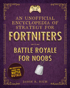 An Unofficial Encyclopedia of Strategy for Fortniters: Battle Royale for Noobs by Jason R. Rich, 9781510744578