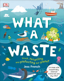 What a Waste (Trash, Recycling, and Protecting our Planet) by Jess French, 9781465481412