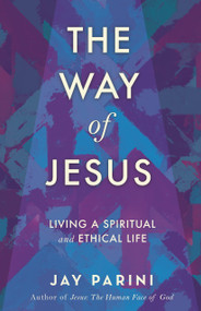 The Way of Jesus (Living a Spiritual and Ethical Life) - 9780807023938 by Jay Parini, 9780807023938