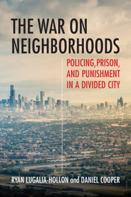 The War on Neighborhoods (Policing, Prison, and Punishment in a Divided City) - 9780807071861 by Ryan Lugalia-Hollon, Daniel Cooper, 9780807071861