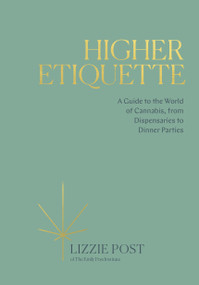 Higher Etiquette (A Guide to the World of Cannabis, from Dispensaries to Dinner Parties) by Lizzie Post, 9780399582394