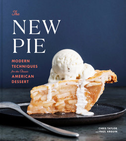 The New Pie (Modern Techniques for the Classic American Dessert: A Baking Book) by Chris Taylor, Paul Arguin, 9780525576440
