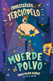 Muerde el polvo (Enmascarado de terciopelo 2) / Make Him Hit the Mat by Diego Mejia Eguiluz, 9786073172578