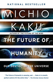The Future of Humanity (Our Destiny in the Universe) by Michio Kaku, 9780525434542