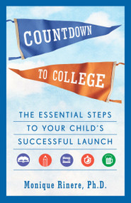 Countdown to College (The Essential Steps to Your Child's Successful Launch) by Monique Rinere, 9781524799311