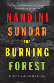 The Burning Forest (India's War Against the Maoists) by Nandini Sandar, 9781788731454