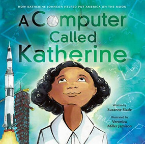 A Computer Called Katherine (How Katherine Johnson Helped Put America on the Moon) by Suzanne Slade, Veronica Miller Jamison, 9780316435178