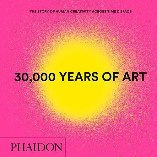 30,000 Years of Art, New Edition, Mini Format (The Story of Human Creativity Across Time & Space) by Phaidon Editors, 9780714877297