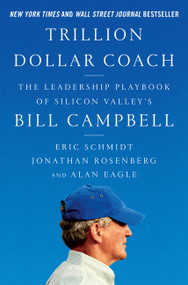 Trillion Dollar Coach (The Leadership Playbook of Silicon Valley's Bill Campbell) by Eric Schmidt, Jonathan Rosenberg, Alan Eagle, 9780062839268
