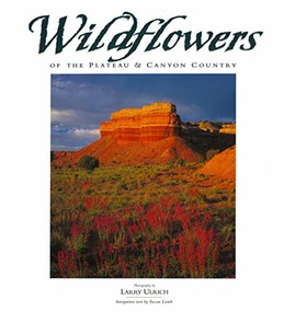 Wildflowers of the Plateau & Canyon Country by Larry Ulrich, Susan Lamb, 9780944197417