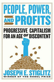 People, Power, and Profits (Progressive Capitalism for an Age of Discontent) by Joseph E. Stiglitz, 9781324004219