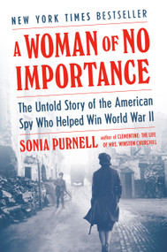 A Woman of No Importance (The Untold Story of the American Spy Who Helped Win World War II) by Sonia Purnell, 9780735225299